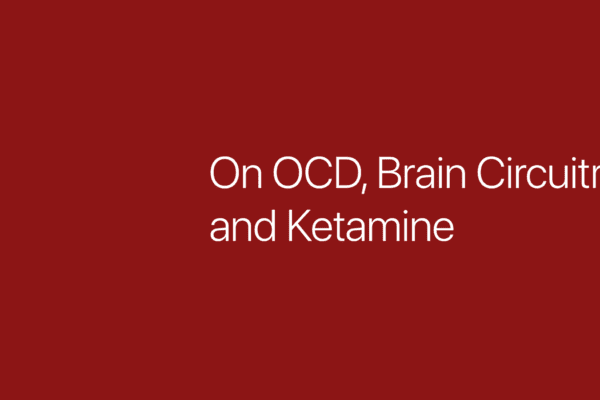 On OCD, Brain Circuitry and Ketamaine